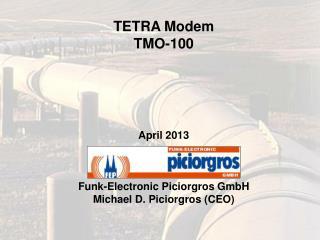 TETRA Modem TMO-100 April 2013 Funk-Electronic  Piciorgros  GmbH Michael D.  Piciorgros  (CEO)