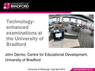 Technology-enhanced examinations at the University of Bradford