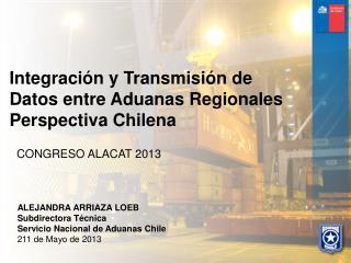 Integración y Transmisión de Datos entre Aduanas Regionales  Perspectiva Chilena