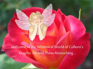 Welcome to the Whimsical World of Colleen's Graphic Art and Photo Retouching…