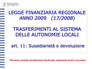 LEGGE FINANZIARIA REGIONALE ANNO 2009   (17/2008 ) TRASFERIMENTI AL SISTEMA DELLE AUTONOMIE LOCALI art. 11: Sussidiarie