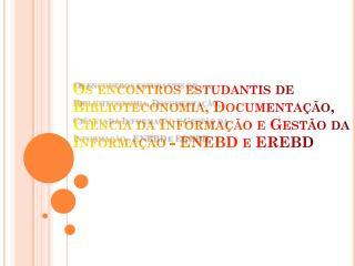 Os encontros estudantis de Biblioteconomia , Documentação,  Ciência da Informação e Gestão da Informação - ENEBD e EREB