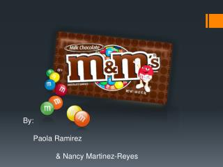 By:      Paola Ramirez                 & Nancy Martinez-Reyes