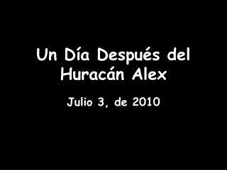 Un D�a Despu�s del Hurac�n Alex Julio 3, de 2010