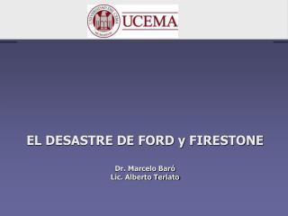 EL DESASTRE DE FORD y FIRESTONE Dr. Marcelo Baró Lic. Alberto Terlato