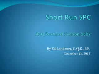 Short Run SPC ASQ Portland Section 0607