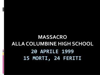 20 APRILE 1999 15 MORTI, 24 FERITI