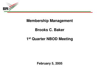 Membership Management Brooks C. Baker 1 st  Quarter NBOD Meeting