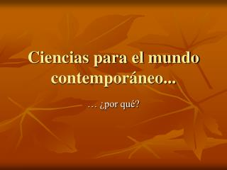 Ciencias para el mundo contemporáneo...