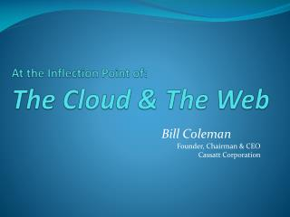 At the Inflection Point of: The Cloud & The Web