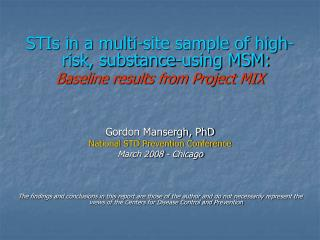 STIs in a multi-site sample of high-risk, substance-using MSM: Baseline results from Project MIX Gordon Mansergh, PhD N