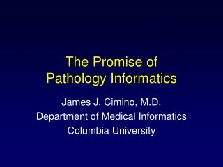 The Promise of  Pathology Informatics