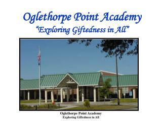 "Oglethorpe Point Academy ""Exploring Giftedness in All"""