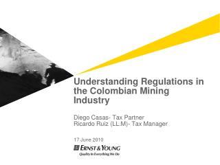 Understanding Regulations in the Colombian Mining Industry Diego Casas- Tax Partner Ricardo Ruiz (LL.M)- Tax Manager