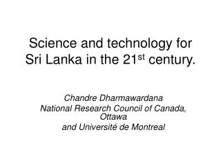 Science and technology for  Sri Lanka in the 21 st  century.