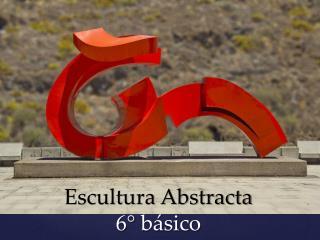 Escultura Abstracta 6� b�sico