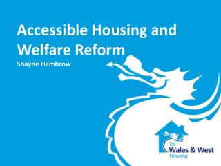 Accessible Housing and Welfare Reform Shayne Hembrow