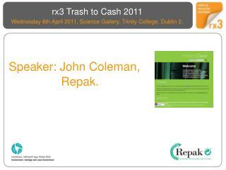 Speaker: John Coleman, Repak.