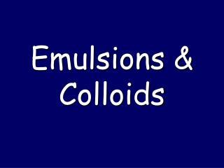 Emulsions & Colloids