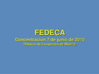 FEDECA Concentración 7 de junio de 2010 (Palacio de Congresos de Madrid)