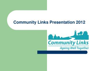 Community Links Presentation 2012