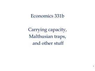 Economics 331b Carrying capacity,  Malthusian traps,  and other stuff