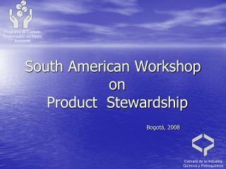 South American Workshop on                        Product  Stewardship
