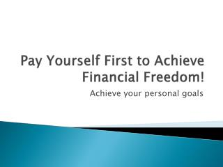 Pay Yourself First to Achieve Financial Freedom!