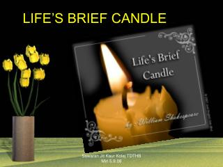 LIFE'S BRIEF CANDLE