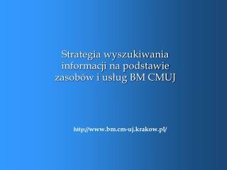 Strategia wyszukiwania informacji na podstawie zasobów i usług BM CMUJ