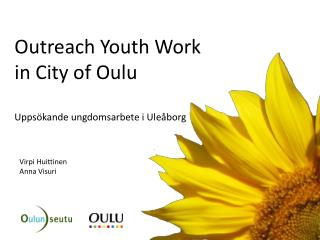 Outreach Youth Work  in City of Oulu Uppsökande ungdomsarbete i Uleåborg
