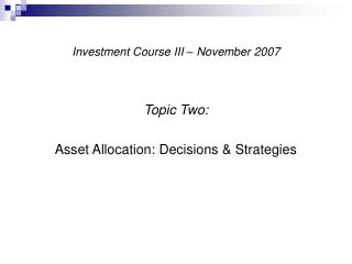 Investment Course III – November 2007