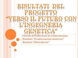 """Calcolo dell'efficienza di trasformazione Risultati """"Trasformazione batterica"""" Risultati """"Elettroforesi"""""""