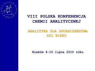 VIII POLSKA KONFERENCJA  CHEMII ANALITYCZNEJ  ANALITYKA DLA SPOŁECZEŃSTWA  XXI WIEKU