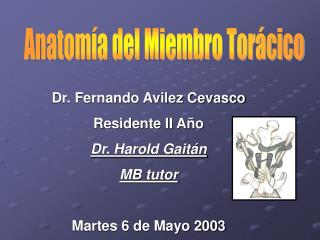 Dr. Fernando Avilez Cevasco Residente II Año Dr. Harold Gaitán MB tutor Martes 6 de Mayo 2003
