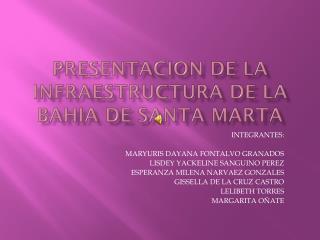 PRESENTACION DE LA INFRAESTRUCTURA DE LA BAHIA DE SANTA MARTA