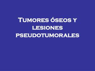 Tumores óseos y lesiones pseudotumorales