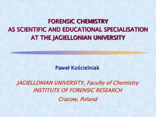 FORENSIC CHEMISTRY  AS SCIENTIFIC AND EDUCATIONAL SPECIALISATION  AT THE JAGIELLONIAN UNIVERSITY