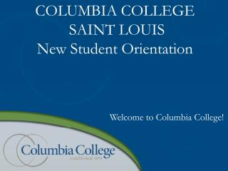 COLUMBIA  COLLEGE  SAINT LOUIS New Student Orientation