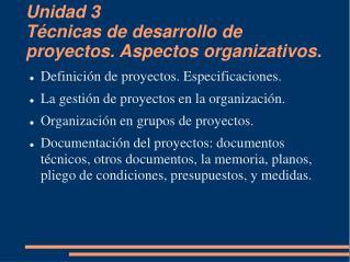 Unidad 3 Técnicas de desarrollo de proyectos. Aspectos organizativos.