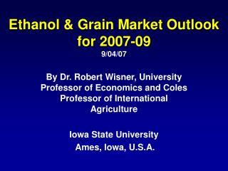 Ethanol & Grain Market Outlook for 2007-09 9/04/07