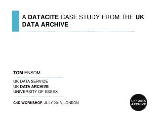 A  DATACITE  CASE STUDY FROM THE  UK DATA ARCHIVE