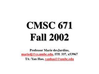 CMSC 671 Fall 2002