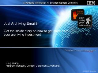 Just Archiving Email?   Get the inside story on how to get more from your archiving investment