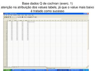 Base dados Q de cochran (exerc. 1) atenção na atribuição dos values labels, já que o value mais baixo é tratado como su