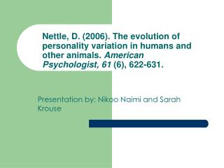Nettle, D. (2006). The evolution of personality variation in humans and other animals.  American Psychologist, 61  (6),