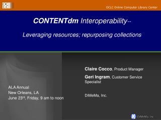 CONTENTdm  Interoperability --   Leveraging resources; repurposing collections