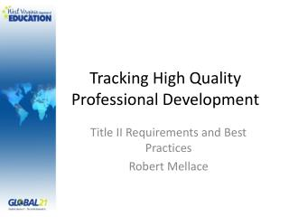 Tracking  High Quality Professional  Development
