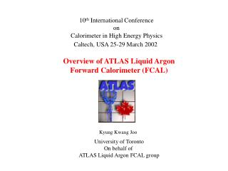 10 th  International Conference on Calorimeter in High Energy Physics Caltech, USA 25-29 March 2002