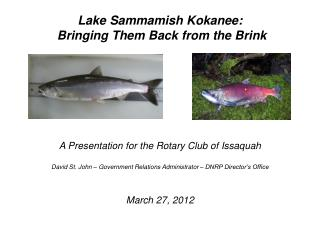 Lake  Sammamish  Kokanee:  Bringing Them Back from the Brink A Presentation for the Rotary Club of Issaquah